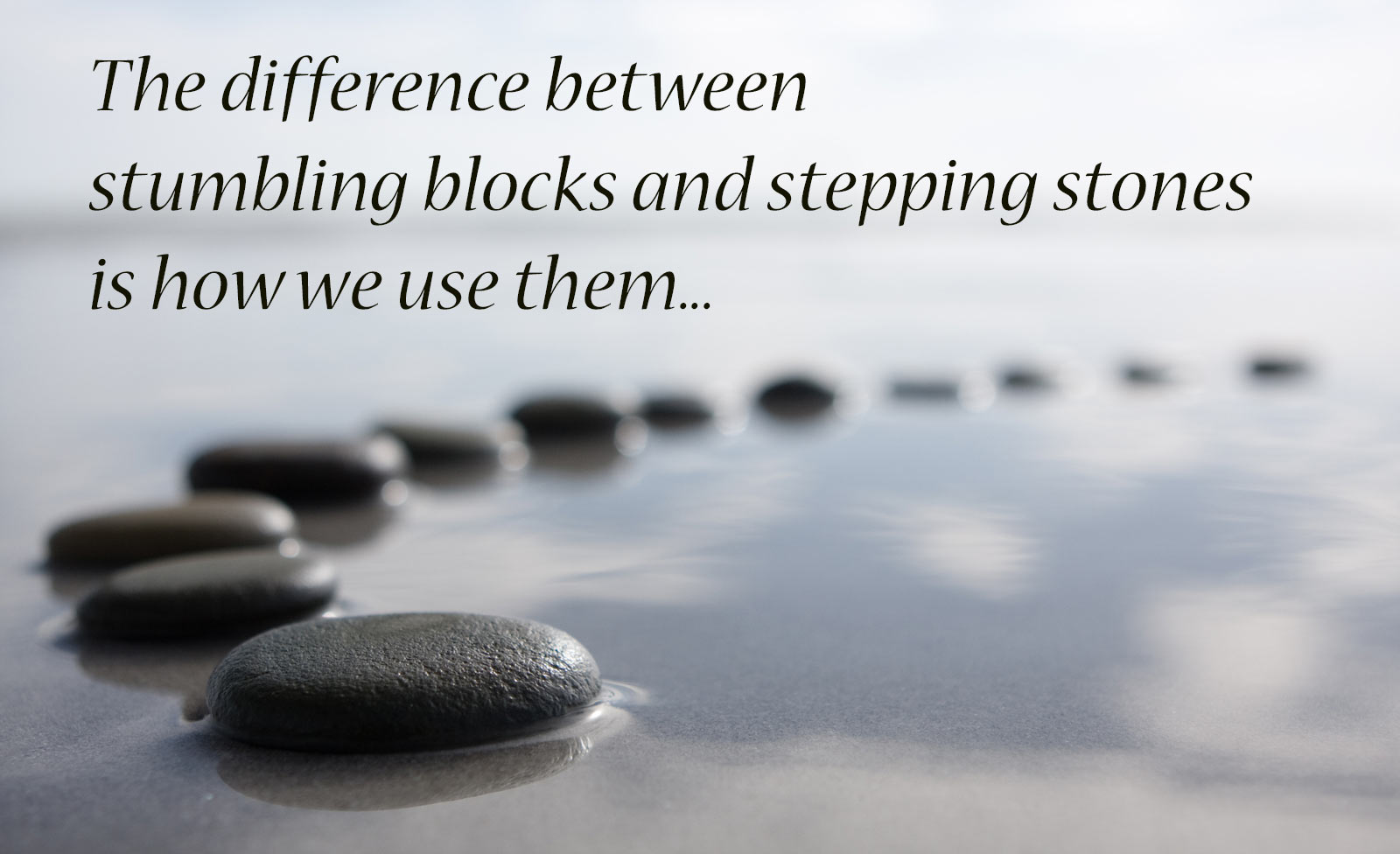 The difference between stumbling blocks and stepping stones